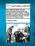 Das englische Recht und das roemische Recht als Erzeugnisse indo-germanischer Voelker : Vortrag, gehalten vor dem deutschen gesellig-wissenschaftlichen Vereine von New York, am 15. Februar 1882, J. Bleecker Miller, 1240011148