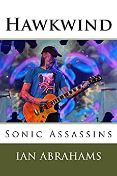 Hawkwind: Sonic Assassins by [Abrahams, Ian]