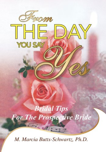 From the Day You Say Yes: Bridal Tips for the Prospective Bride by Xlibris