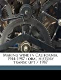 Making Wine in California, 1944-1987, Myron Stephens Nightingale and M. A. 1911- Amerine, 1171858841