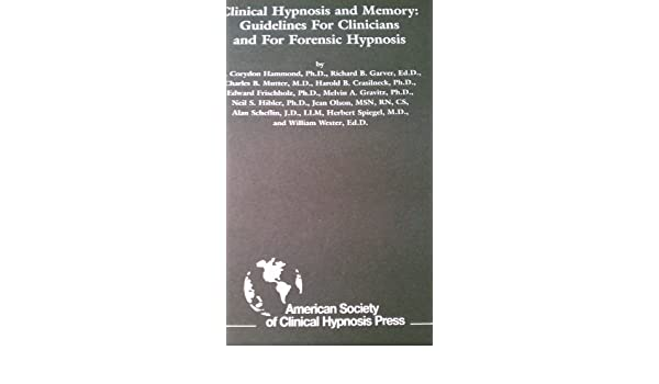 Clinical Hypnosis And Memory Guidelines For Clinicians And For Forensic Hypnosis 9781886610019 Medicine Health Science Books Amazon Com