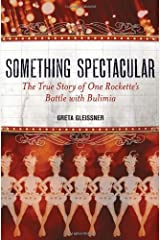 Something Spectacular: The True Story of One Rockette's Battle with Bulimia by Greta Gleissner (14-Jun-2012) Paperback Paperback