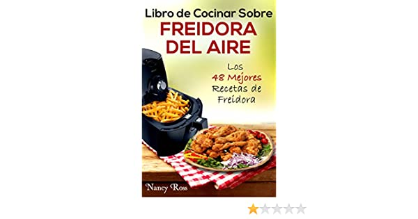 Libro de Cocinar Sobre Freidora del Aire: Los 48 Mejores Recetas de Freidora eBook: Nancy Ross, Grace Faison: Amazon.es: Tienda Kindle