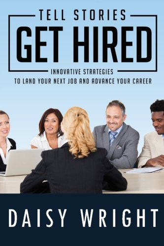 Tell Stories Get Hired: Innovative Strategies to Land Your Next Job And Advance Your Career pdf
