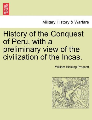 Download History of the Conquest of Peru, with a preliminary view of the civilization of the Incas. PDF