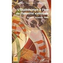 L'ouzbékistan À l'Ère de l'identité nationale - travail, sci