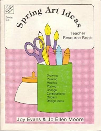 Spring Art Ideas Teacher Resource Book K 5 Joy Evans Jo Ellen Moore 9781557990648 Amazon Books