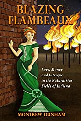 Blazing Flambeaux: Love, Money and Intrigue During the Natural Gas Boom in Indiana