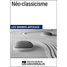 Néo-classicisme: Les Grands Articles d'Universalis (French Edition)