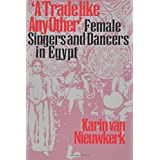 """""""A Trade like Any Other"""": Female Singers and Dancers in Egypt"""