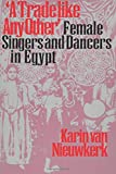 """A Trade like Any Other"": Female Singers and Dancers in Egypt"