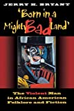 img - for Born in a Mighty Bad Land: The Violent Man in African American Folklore and Fiction (Blacks in the Diaspora) by Jerry H. Bryant (2003-04-03) book / textbook / text book