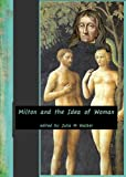 Milton and the Idea of Woman, Walker, Julia M., 0252014863