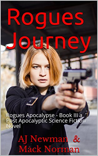 Rogues Journey: Rogues Apocalypse - Book III a Post Apocalyptic Science Fiction Novel by [Newman, AJ, Norman, Mack]