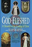 God-Fleshed: A Chronicle of the Comings of Christ