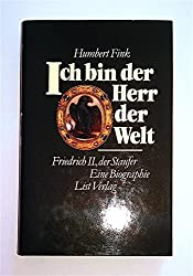 Ich bin der Herr der Welt: Friedrich II., der Staufer : eine Biographie (German Edition)