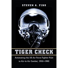 Tiger Check: Automating the US Air Force Fighter Pilot in Air-To-Air Combat, 1950-1980