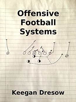 Offensive Football Systems: Expanded Edition (Gridiron Cup, 1982 Trilogy Book 4) by [Dresow, Keegan]