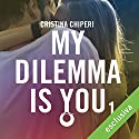 My Dilemma is You 1 Audiobook by Cristina Chiperi Narrated by Liliana Bottone