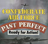 Confederate Air Force-Past Perfect : Ready for Action, Moll, Nigel, 0879382511
