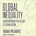 Global Inequality: A New Approach for the Age of Globalization Hörbuch von Branko Milanovic Gesprochen von: Joe Barrett