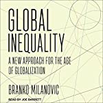 Global Inequality: A New Approach for the Age of Globalization | Branko Milanovic