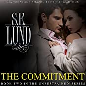 The Commitment: The Unrestrained Series, Volume 2 | S. E. Lund