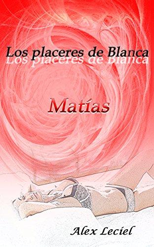 Descargar Libro Los Placeres De Blanca: Matias Alex Leciel