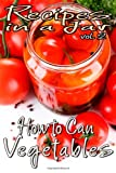 Recipes in a Jar Vol. 2: How to Can Vegetables, Rachel Jones, 1493667025