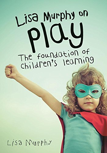 Foundations Play (Lisa Murphy on Play: The Foundation of Children's Learning)