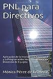 PNL para Directivos: Aplicación de la Inteligencia Emocional y la Programación Neurolingüística a la Dirección de…