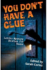 You Don't Have a Clue: Latino Mystery Stories for Teens Kindle Edition