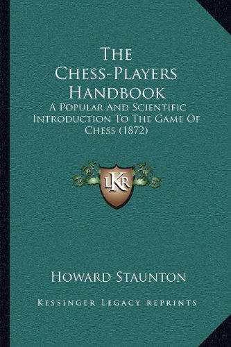 The Chess-Players Handbook: A Popular And Scientific Introduction To The Game Of Chess (1872)