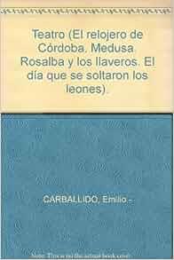 Teatro (El relojero de Córdoba. Medusa. Rosalba y los