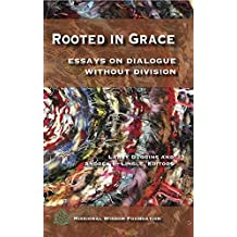 Rooted in Grace: Essays on Dialogue Without Division