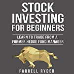 Stock Investing for Beginners: Learn to Trade from a Former Hedge Fund Manager | Farrell Ryder