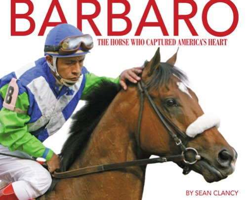 Barbaro: The Horse Who Captured America's Heart