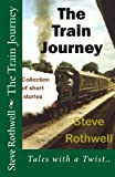 The Train Journey, Steve Rothwell, 1482559625