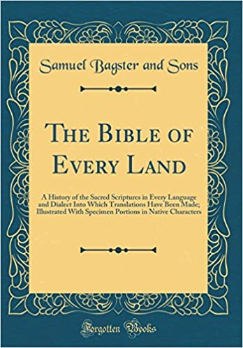 The Bible of Every Land: A History of the Sacred Scriptures in Every Language and Dialect Into Which Translations Have Been Made; Illustrated With ... in Native Characters (Classic Reprint)