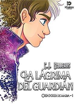 La lágrima del guardián (Creadores de magia nº 1) (Spanish Edition) by [Cilleros, C.J.]