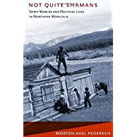 Not Quite Shamans: Spirit Worlds and Political Lives in Northern Mongolia (Culture and Society after Socialism)