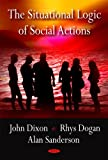The Situational Logic of Social Actions, John Dixon and Rhys Dogan, 1604569271