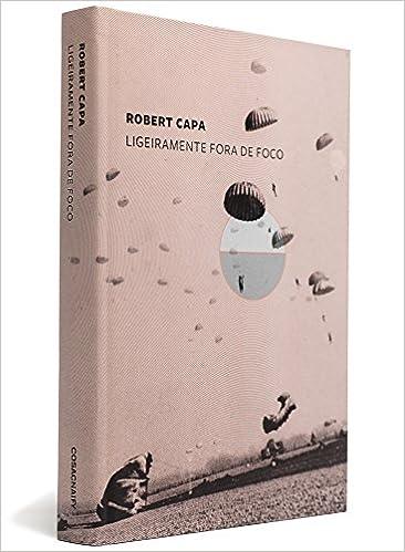Ligeiramente Fora de Foco (Em Portugues do Brasil): Robert Capa: 9788575039502: Amazon.com: Books