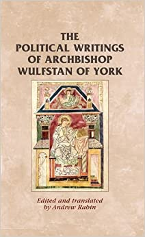 Book By Rabin Andrew The political writings of Archbishop Wulfstan of York (Manchester Medieval Sources MUP) (annotated edition)