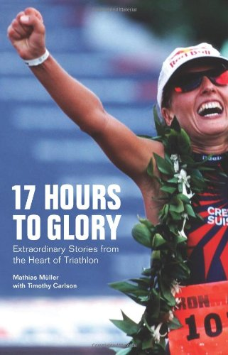 17 Hours to Glory: Extraordinary Stories from the Heart of - Glory Man Iron