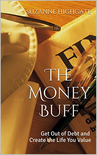 The Money Buff: Get Out of Debt and Create the Life You Value by Suzanne Highgate
