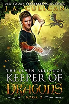 Keeper of Dragons: The Elven Alliance (Keeper of Dragons, Book 2) (The Keeper of Dragons) by [Culican, J.A.]