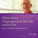Ohne deine Vergangenheit bist du sofort frei | Robert Betz