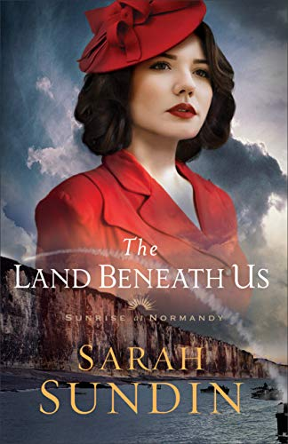 The Land Beneath Us (Sunrise at Normandy Book #3) by [Sundin, Sarah]