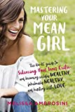 Book cover from Mastering Your Mean Girl: The No-BS Guide to Silencing Your Inner Critic and Becoming Wildly Wealthy, Fabulously Healthy, and Bursting with Love by Melissa Ambrosini